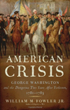 American Crisis: George Washington and the Dangerous Two Years After Yorktown 1781-1783